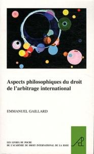 Emmanuel Gaillard - Aspects philosophiques du droit de l'arbitrage international.