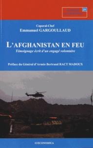 Emmanuel Gargoullaud - L'Afghanistan en feu - Témoignage écrit d'un engagé volontaire.