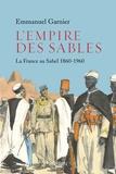 Emmanuel Garnier - L'empire des sables - La France au Sahel (1860-1960).