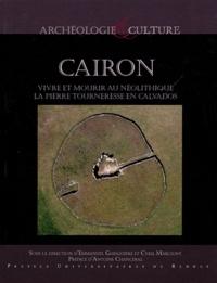 Emmanuel Ghesquière et Cyril Marcigny - Cairon : vivre et mourir au néolithique - La Pierre Tourneresse en Calvados.