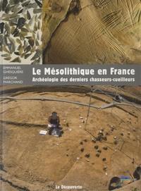 Emmanuel Ghesquière et Grégor Marchand - Le Mésolithique en France - Archéologie des derniers chasseurs-cueilleurs.