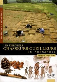Emmanuel Ghesquière - Les derniers chasseurs-cueilleurs en Normandie (de -10 000 à -5 100 avant notre ère).