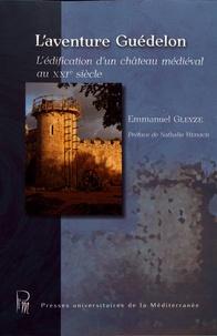 Emmanuel Gleyze - L'aventure Guédelon - L'édification d'un château médiéval au XXIe siècle.