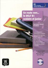 Emmanuel Godard et Philippe Liria - En route vers... le DELF B1 scolaire et junior - Tout pour réussir l'examen. 1 CD audio