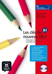 Emmanuel Godard et Philippe Liria - Les clés du nouveau DELF B1 - Tout pour réussir le DELF nouvelle formule. 1 CD audio