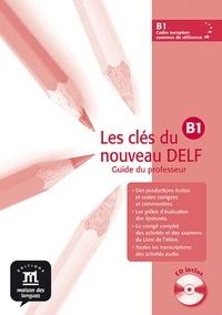 Emmanuel Godard et Philippe Liria - Les clés du nouveau DELF B1 - Guide du professeur. 1 CD audio