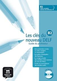 Emmanuel Godard et Marie Bretonnier - Les clés du nouveau DELF B2 - Guide pédagogique. 1 CD audio