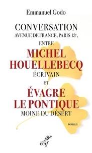 Emmanuel Godo - Conversation Avenue de France, Paris 13e, entre Michel Houellebecq écrivain et Evagre Le Pontique moine du désert.