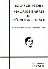 Emmanuel Godo - Ego scriptor - Maurice Barrès et l'écriture de soi.