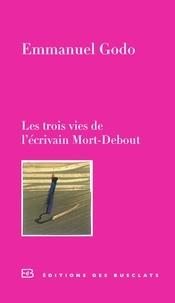 Emmanuel Godo - Les trois vies de l'écrivain Mort-Debout.