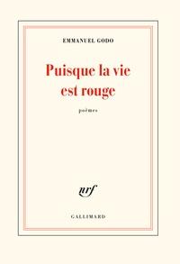 Emmanuel Godo - Puisque la vie est rouge.