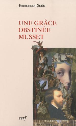 Emmanuel Godo - Une grâce obstinée Musset.