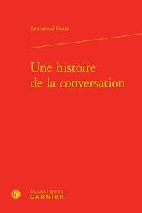 Emmanuel Godo - Une histoire de la conversation.