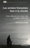 Emmanuel Goffi - Les armées françaises face à la morale - Une réflexion au coeur des conflits modernes.