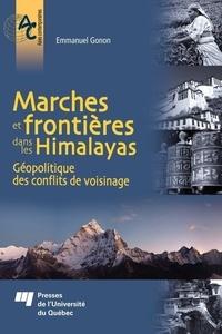 Emmanuel Gonon - Marches et frontières dans les Himalayas - Géopolitique des conflits de voisinage.