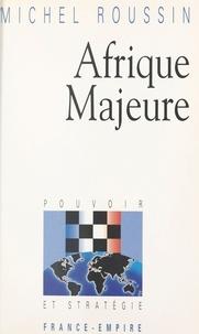 Emmanuel Goujon et Michel Roussin - Afrique majeure.