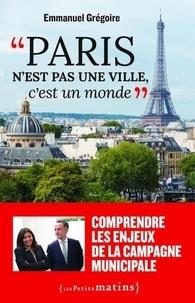 """Emmanuel Grégoire - """"Paris n'est pas une ville, c'est un monde""""."""