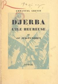 Emmanuel Grévin - Djerba - L'île heureuse et le Sud-Tunisien.