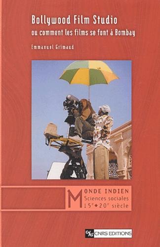 Emmanuel Grimaud - Bollywood Film Studio ou comment les films se font à Bombay.