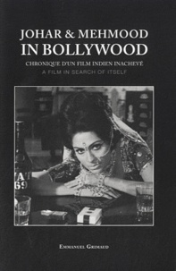 Emmanuel Grimaud - Johar et Mehmood in Bollywood - Chronique d'un film indien inachevé.