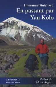 Emmanuel Guichard - En passant par Yau Kolo - 28 Mois sur les routes du monde.