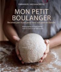 Emmanuel Hadjiandreou - Mon petit boulanger - Recettes pas-à-pas pour faire son pain en famille.