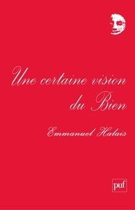 Emmanuel Halais - Une certaine vision du Bien.