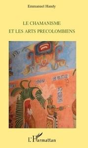 Emmanuel Handy - Le chamanisme et les arts précolombiens.