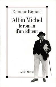 Emmanuel Haymann - Albin Michel - Le roman d'un éditeur.