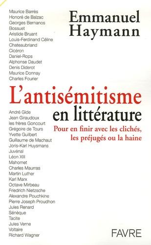 Emmanuel Haymann - L'antisémitisme en littérature - Pour en finir avec les clichés, les préjugés ou la haine.