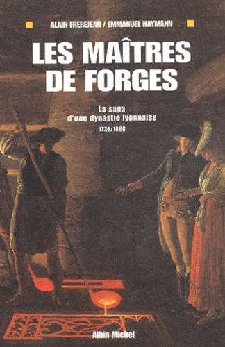 Les Maîtres de forges. La saga d'un dynastie lyonnaise 1736-1886
