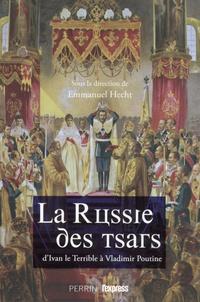 Emmanuel Hecht - La Russie des tsars - D'Ivan le Terrible à Vladimir Poutine.