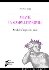 Emmanuel Henry - Amiante : un scandale improbable - Sociologie d'un problème public.