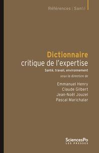 Emmanuel Henry et Claude Gilbert - Dictionnaire critique de l'expertise - Santé, travail, environnement.