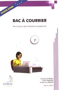 Emmanuel Hetru et Claire Mercier - Bac à courrier des concours des institutions européennes - Une méthodologie et un exercice avec corrigé.