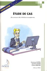Emmanuel Hetru et Caroline Fiche - Etude de cas des concours des institutions européennes - Une méthodologie et un exemple avec corrigé.