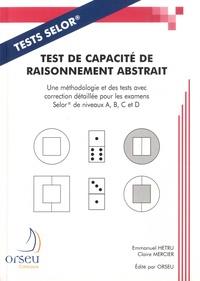 Emmanuel Hetru et Claire Mercier - Test de capacité de raisonnement abstrait - Une méthodologie et des tests avec correction détaillée pour les examens SELOR de niveaux A, B, C et D.