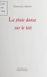Emmanuel Hiriart - La pluie danse sur le toit.