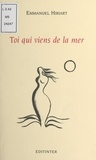 Emmanuel Hiriart - Toi qui viens de la mer - Poèmes.