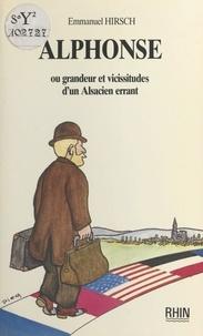 Emmanuel Hirsch - Alphonse ou Grandeur et vicissitudes d'un Alsacien errant.