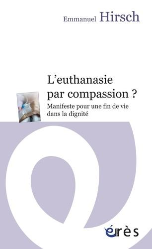 L'euthanasie par compassion ?. Manifeste pour une fin de vie dans la dignité