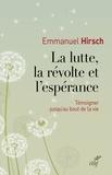 Emmanuel Hirsch - La lutte, la révolte et l'espérance - Témoigner jusqu'au bout de la vie.