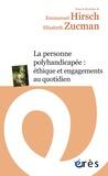 Emmanuel Hirsch et Elisabeth Zucman - La personne polyhandicapée : éthique et engagements au quotidien.