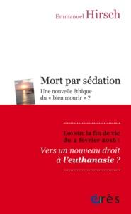 """Emmanuel Hirsch - Mort par sédation - Une nouvelle éthique du """"bien mourir"""" ?."""