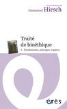 Emmanuel Hirsch - Traité de bioéthique - Tome 1, Fondements, principes, repères.