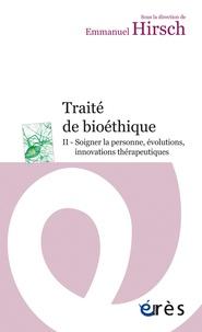 Emmanuel Hirsch - Traité de bioéthique - Tome 2, Soigner la personne, évolutions, innovations thérapeutiques.
