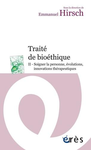 Traité de bioéthique. Tome 2, Soigner la personne, évolutions, innovations thérapeutiques