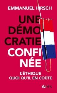 Emmanuel Hirsch - Une démocratie confinée - L'éthique quoi qu'il en coûte.