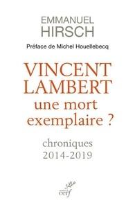 Emmanuel Hirsch - Vincent Lambert, une mort exemplaire - Chroniques 2014-2019.