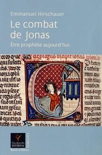 Emmanuel Hirschauer - Le combat de Jonas - Etre prophète aujourd'hui.